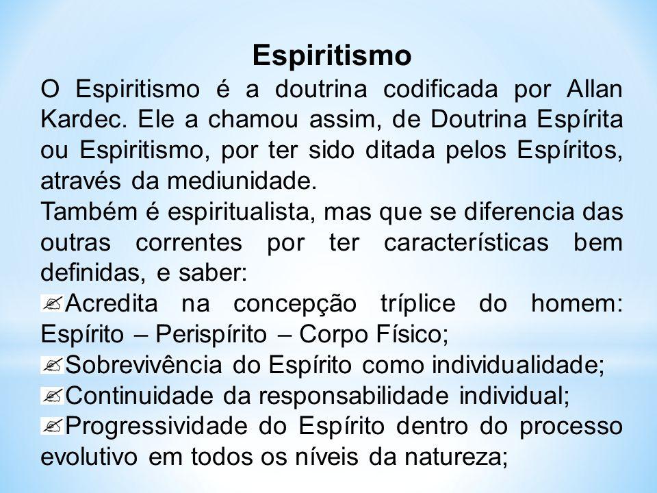 Espiritismo O Espiritismo é a doutrina codificada por Allan Kardec. Ele a chamou assim, de Doutrina Espírita ou Espiritismo, por ter sido ditada pelos