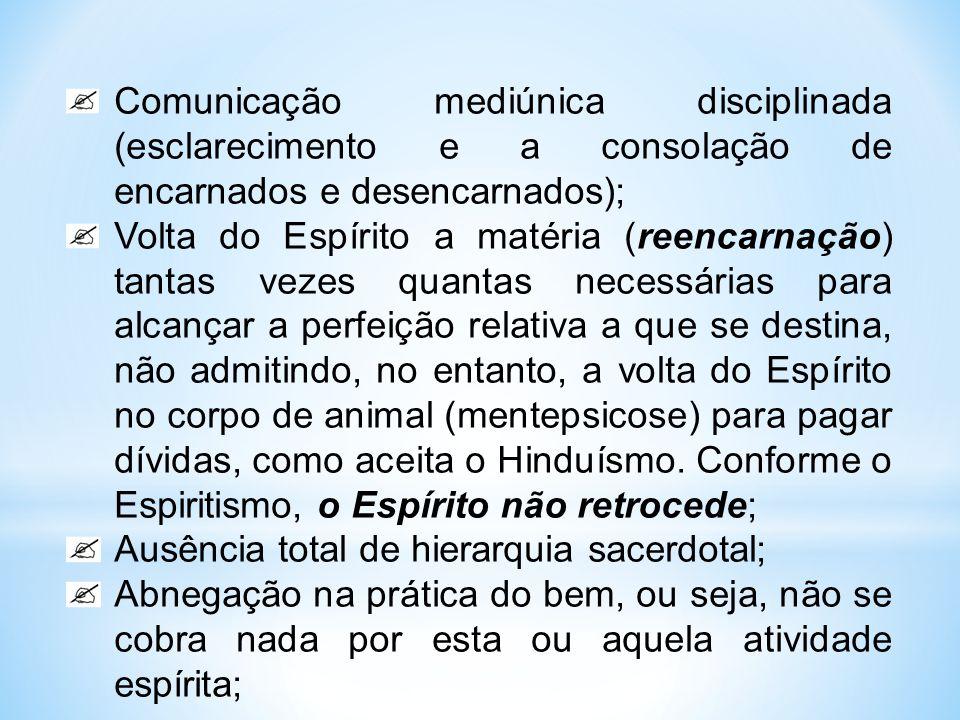 Comunicação mediúnica disciplinada (esclarecimento e a consolação de encarnados e desencarnados); Volta do Espírito a matéria (reencarnação) tantas ve