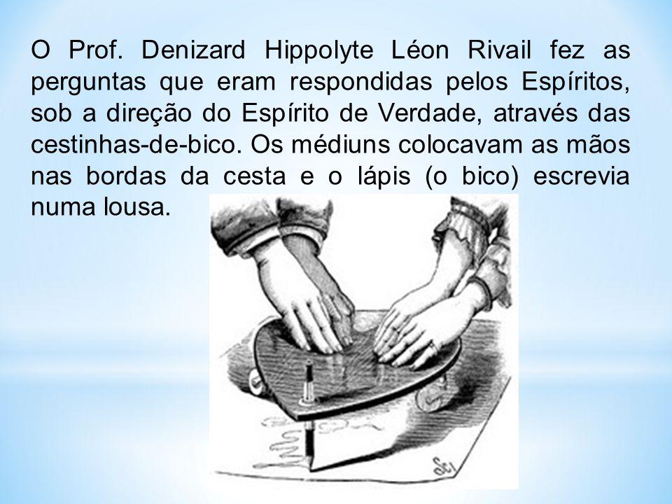 O Prof. Denizard Hippolyte Léon Rivail fez as perguntas que eram respondidas pelos Espíritos, sob a direção do Espírito de Verdade, através das cestin