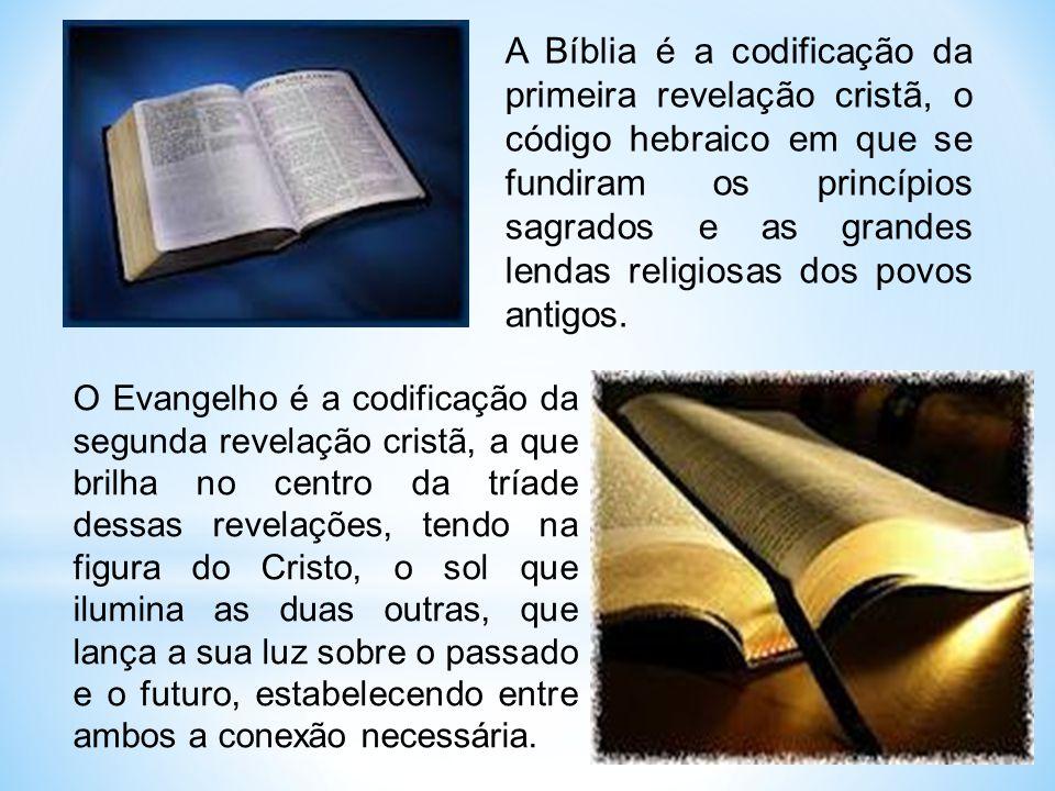 A Bíblia é a codificação da primeira revelação cristã, o código hebraico em que se fundiram os princípios sagrados e as grandes lendas religiosas dos