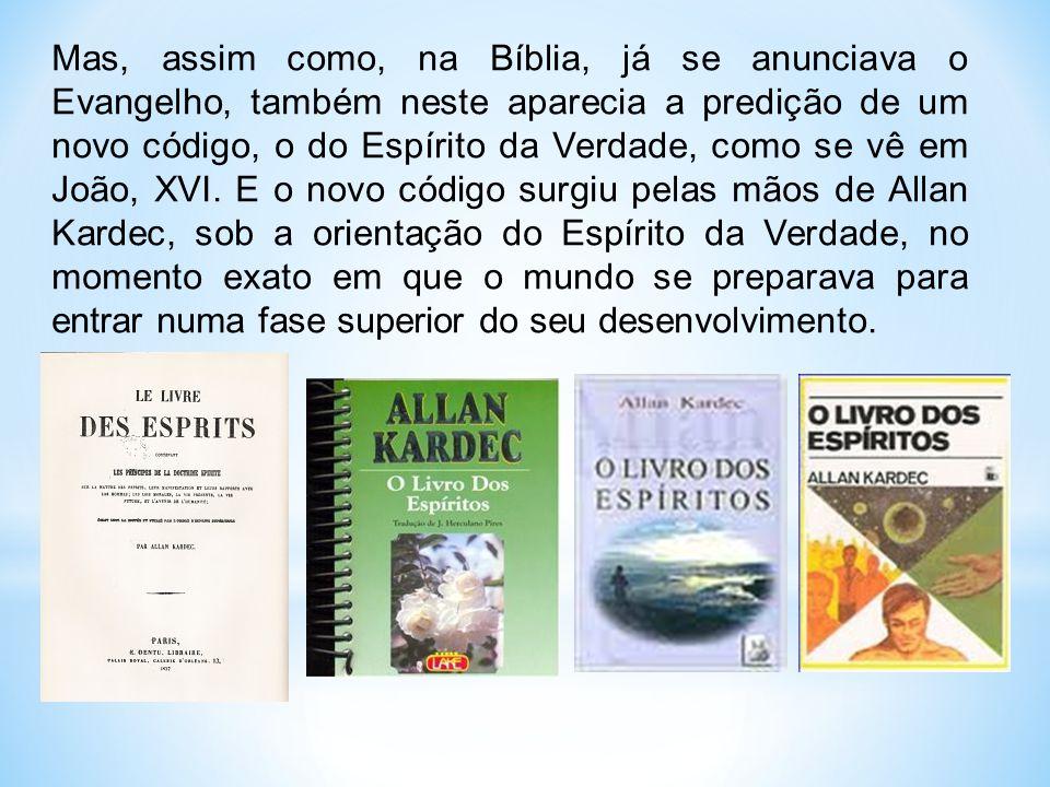 Mas, assim como, na Bíblia, já se anunciava o Evangelho, também neste aparecia a predição de um novo código, o do Espírito da Verdade, como se vê em J