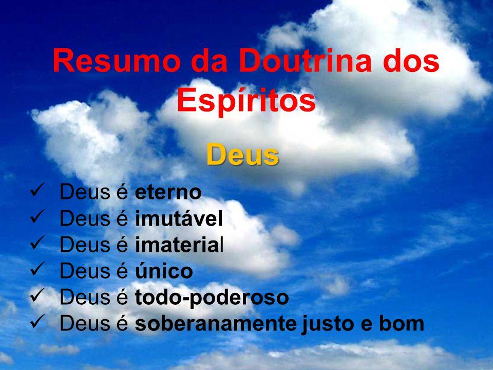 Deus Deus é eterno Deus é imutável Deus é imaterial Deus é único Deus é todo-poderoso Deus é soberanamente justo e bom Resumo da Doutrina dos Espíritos