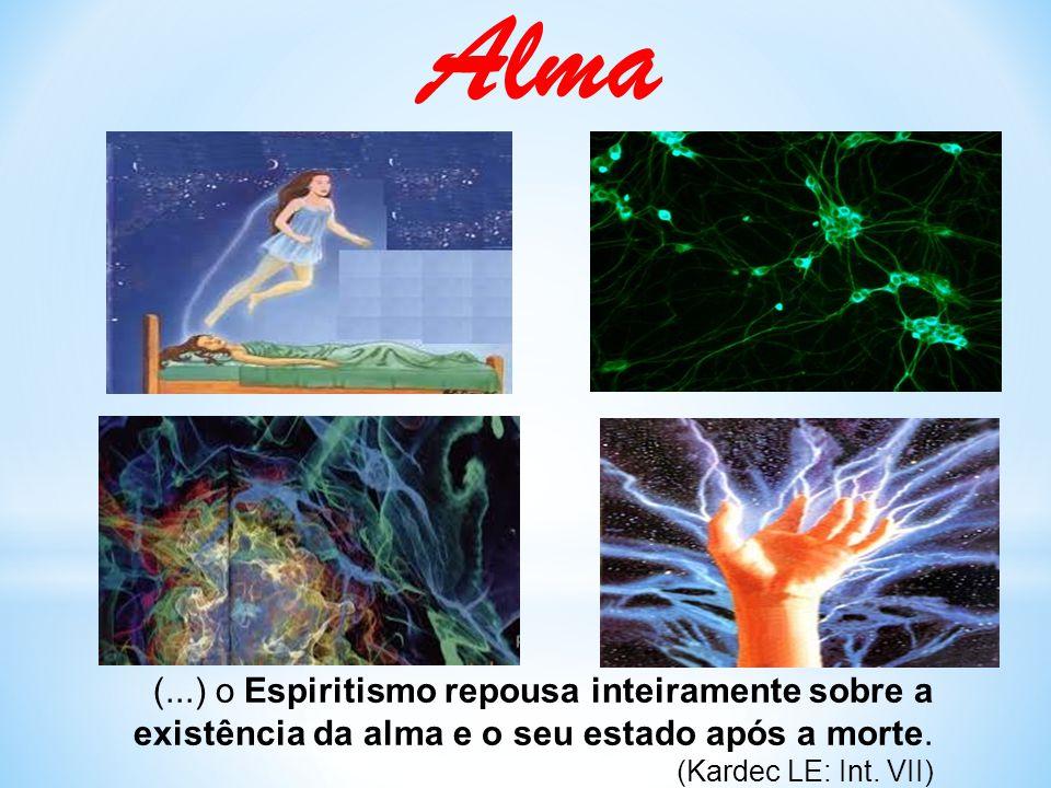 Alma (...) o Espiritismo repousa inteiramente sobre a existência da alma e o seu estado após a morte.