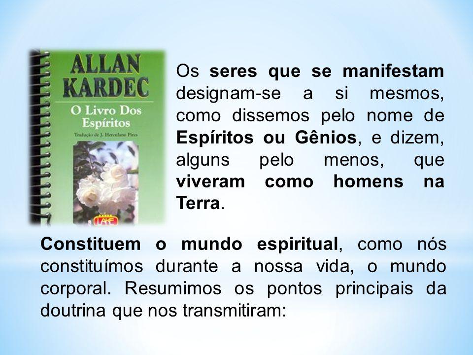 Constituem o mundo espiritual, como nós constituímos durante a nossa vida, o mundo corporal.