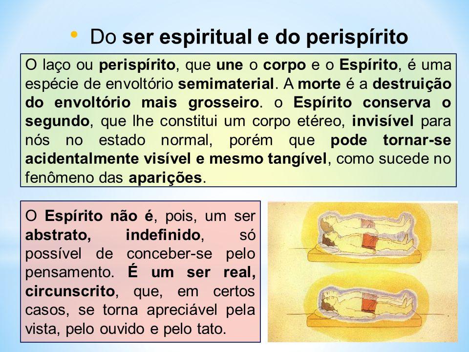 Do ser espiritual e do perispírito O laço ou perispírito, que une o corpo e o Espírito, é uma espécie de envoltório semimaterial.