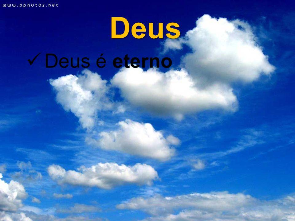 Deus é eterno Deus