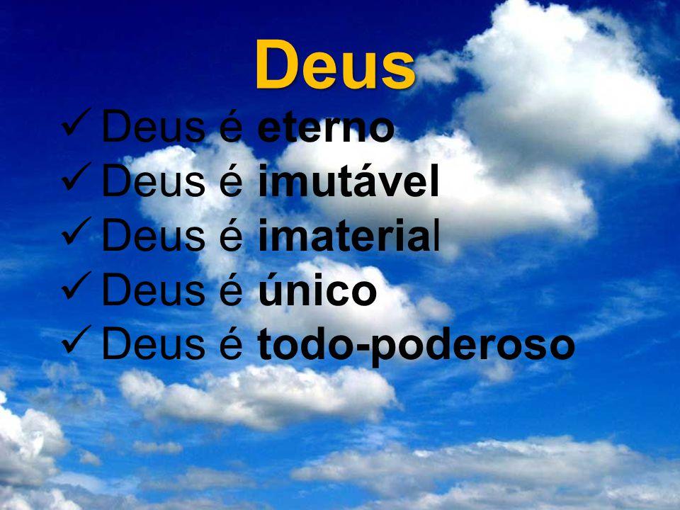 Deus Deus é eterno Deus é imutável Deus é imaterial Deus é único Deus é todo-poderoso