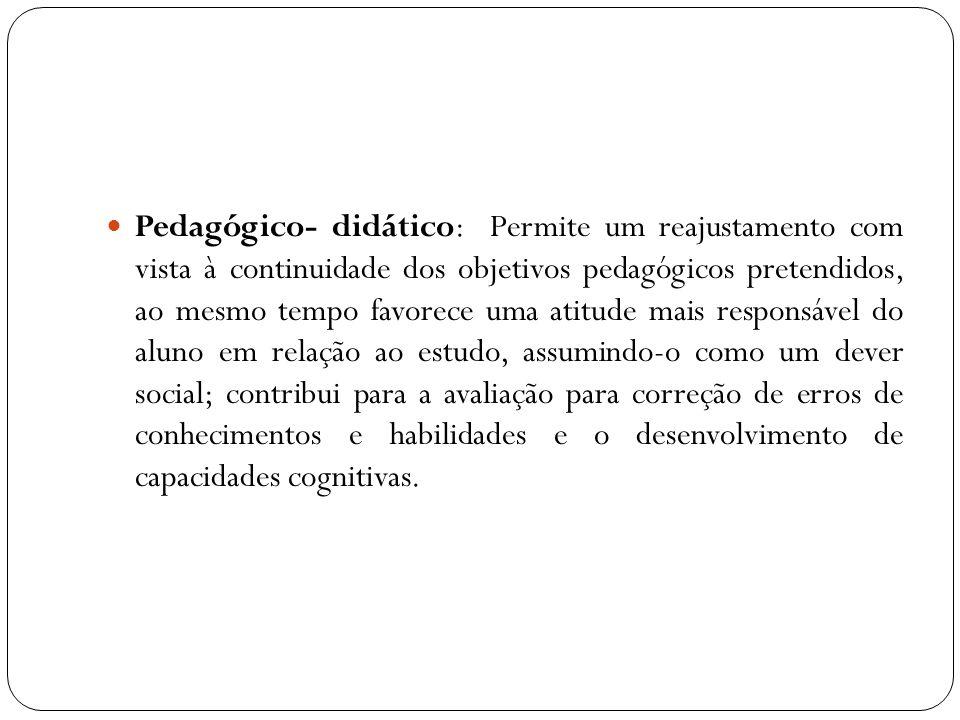 Pedagógico- didático: Permite um reajustamento com vista à continuidade dos objetivos pedagógicos pretendidos, ao mesmo tempo favorece uma atitude mai