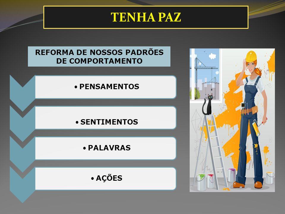 PENSAMENTOS SENTIMENTOS PALAVRASAÇÕES REFORMA DE NOSSOS PADRÕES DE COMPORTAMENTO TENHA PAZ