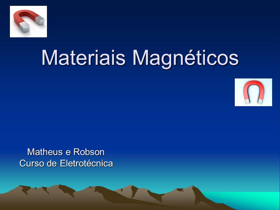 Materiais Magnéticos Matheus e Robson Curso de Eletrotécnica