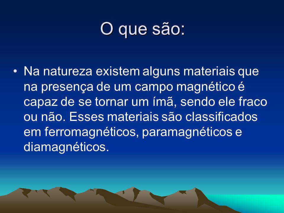O que são: Na natureza existem alguns materiais que na presença de um campo magnético é capaz de se tornar um ímã, sendo ele fraco ou não. Esses mater