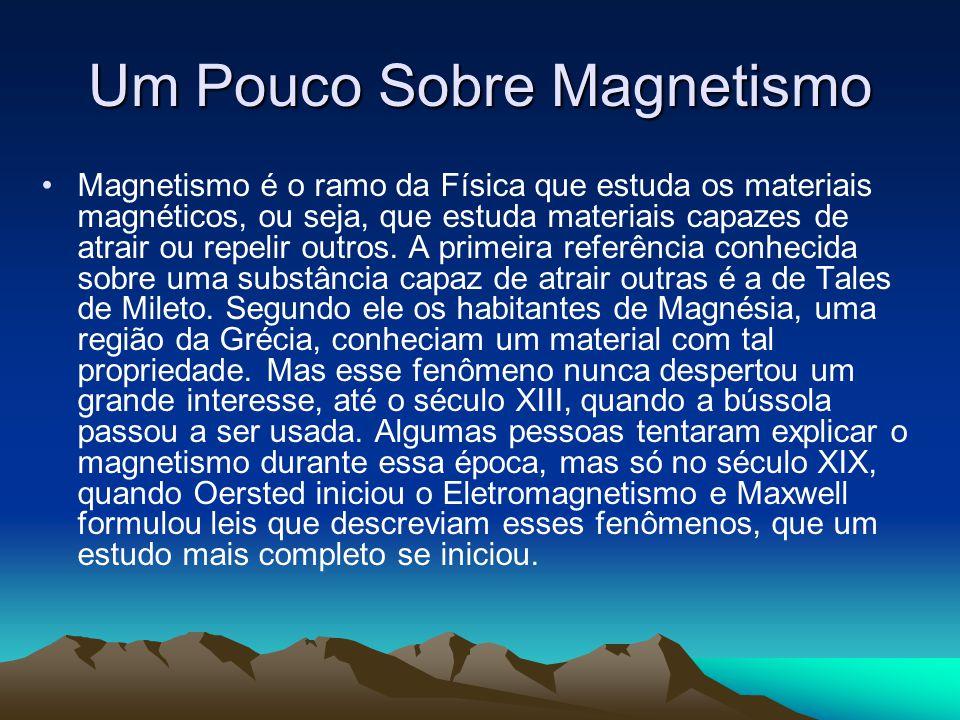 Um Pouco Sobre Magnetismo Magnetismo é o ramo da Física que estuda os materiais magnéticos, ou seja, que estuda materiais capazes de atrair ou repelir