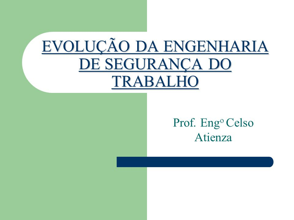 EVOLUÇÃO DA ENGENHARIA DE SEGURANÇA DO TRABALHO Prof. Eng o Celso Atienza