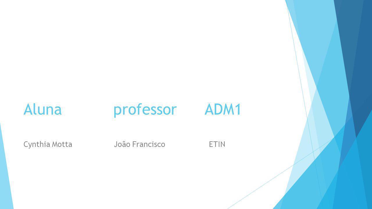 Aluna professor ADM1 Cynthia Motta João Francisco ETIN