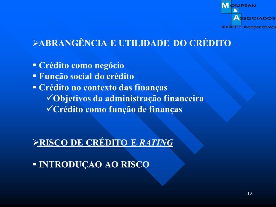 12  ABRANGÊNCIA E UTILIDADE DO CRÉDITO  Crédito como negócio  Função social do crédito  Crédito no contexto das finanças Objetivos da administraçã