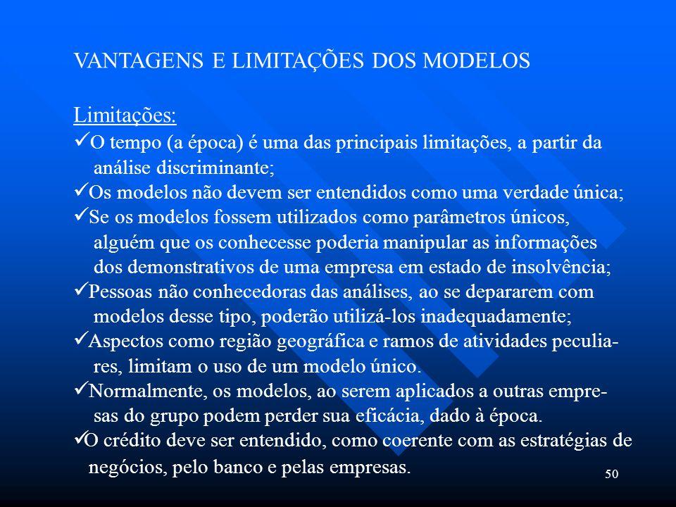 50 VANTAGENS E LIMITAÇÕES DOS MODELOS Limitações: O tempo (a época) é uma das principais limitações, a partir da análise discriminante; Os modelos não