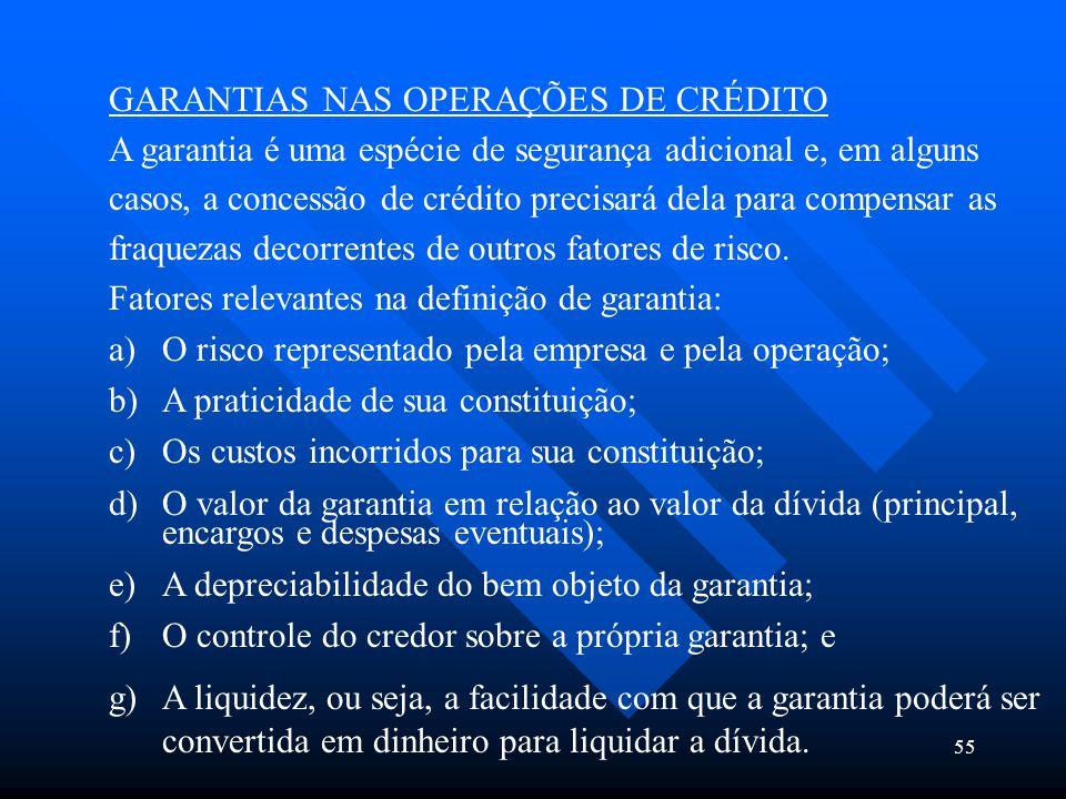 55 GARANTIAS NAS OPERAÇÕES DE CRÉDITO A garantia é uma espécie de segurança adicional e, em alguns casos, a concessão de crédito precisará dela para c