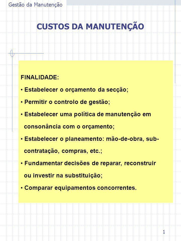 1 Gestão da Manutenção CUSTOS DA MANUTENÇÃO FINALIDADE: Estabelecer o orçamento da secção; Permitir o controlo de gestão; Estabelecer uma política de