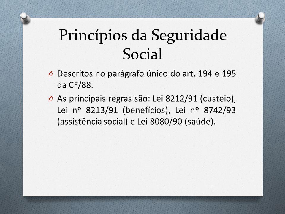 Princípios da Seguridade Social O Descritos no parágrafo único do art. 194 e 195 da CF/88. O As principais regras são: Lei 8212/91 (custeio), Lei nº 8