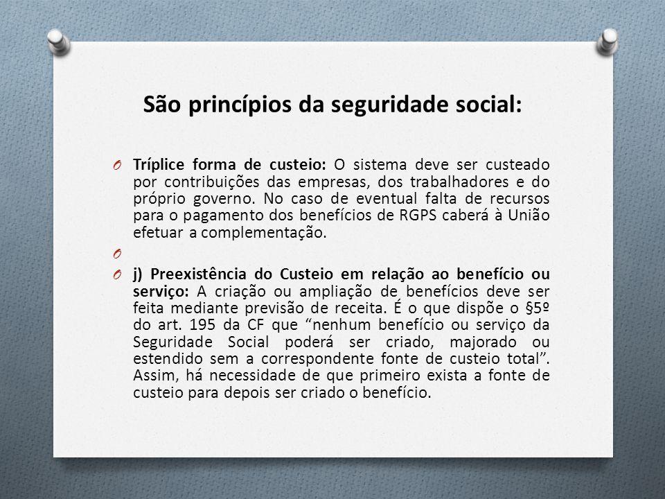 São princípios da seguridade social: O Tríplice forma de custeio: O sistema deve ser custeado por contribuições das empresas, dos trabalhadores e do próprio governo.