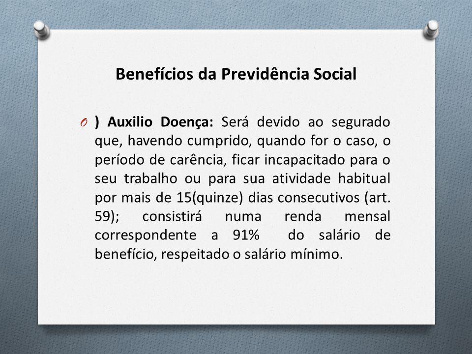 Benefícios da Previdência Social O ) Auxilio Doença: Será devido ao segurado que, havendo cumprido, quando for o caso, o período de carência, ficar in