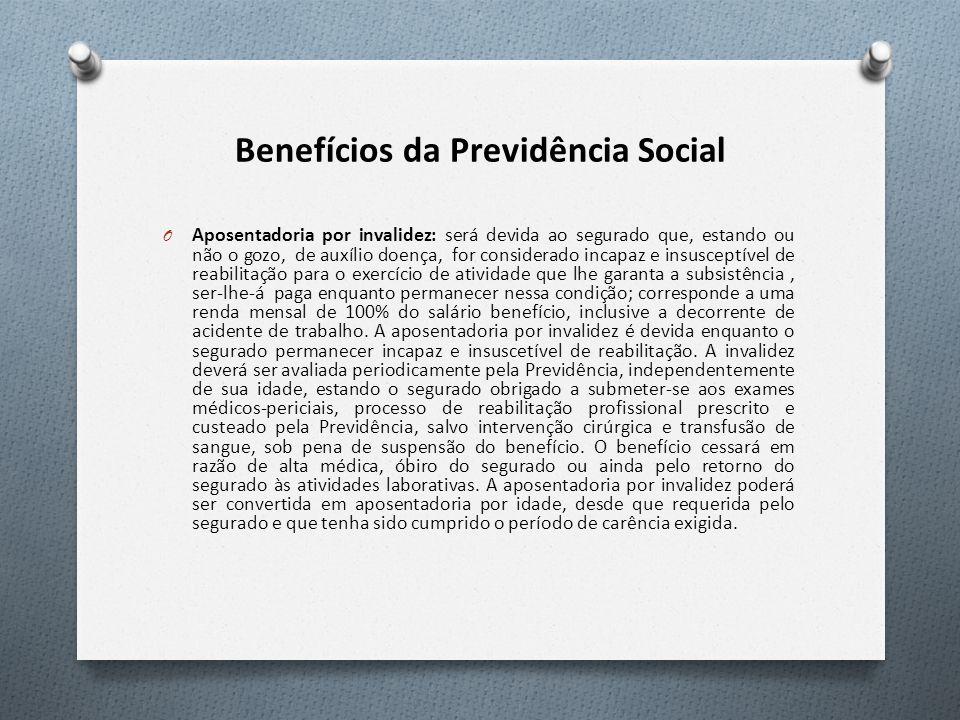 Benefícios da Previdência Social O Aposentadoria por invalidez: será devida ao segurado que, estando ou não o gozo, de auxílio doença, for considerado