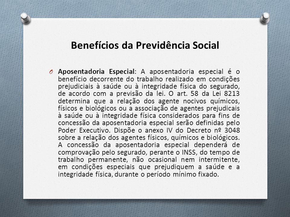Benefícios da Previdência Social O Aposentadoria Especial: A aposentadoria especial é o benefício decorrente do trabalho realizado em condições prejudiciais à saúde ou à integridade física do segurado, de acordo com a previsão da lei.