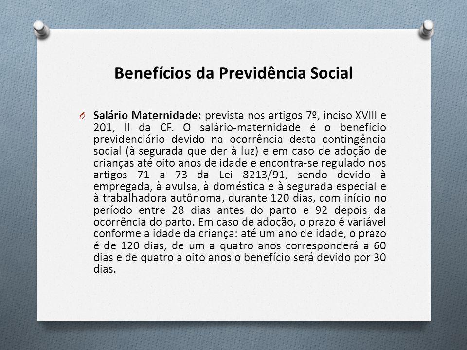 Benefícios da Previdência Social O Salário Maternidade: prevista nos artigos 7º, inciso XVIII e 201, II da CF. O salário-maternidade é o benefício pre