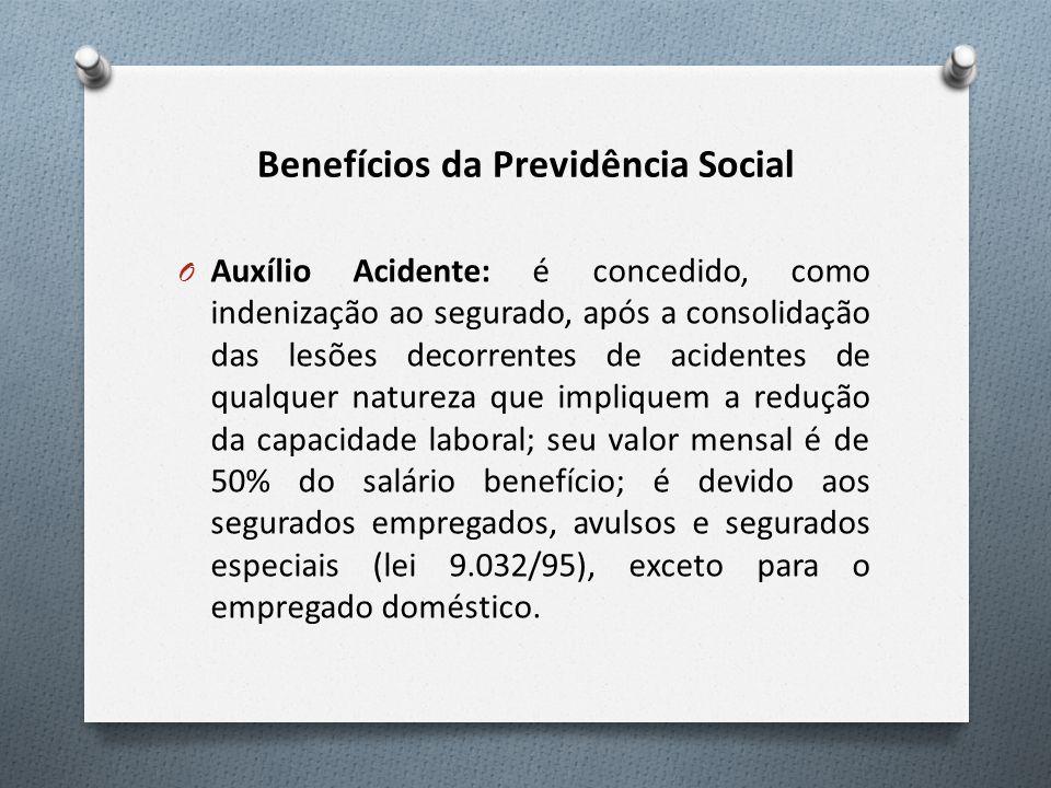 Benefícios da Previdência Social O Auxílio Acidente: é concedido, como indenização ao segurado, após a consolidação das lesões decorrentes de acidente