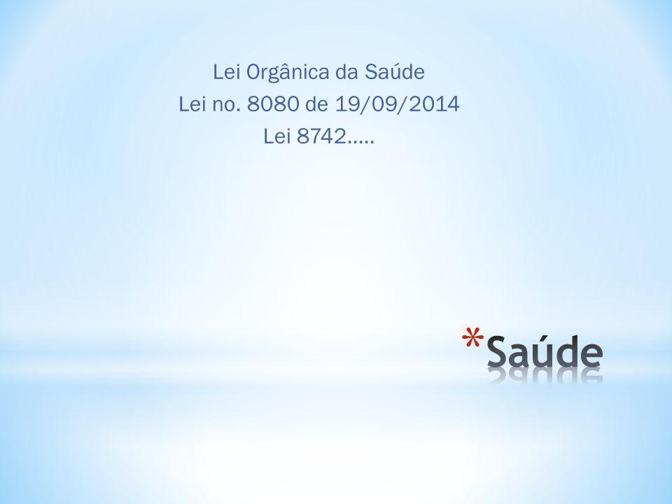 Lei Orgânica da Saúde Lei no. 8080 de 19/09/2014 Lei 8742.....