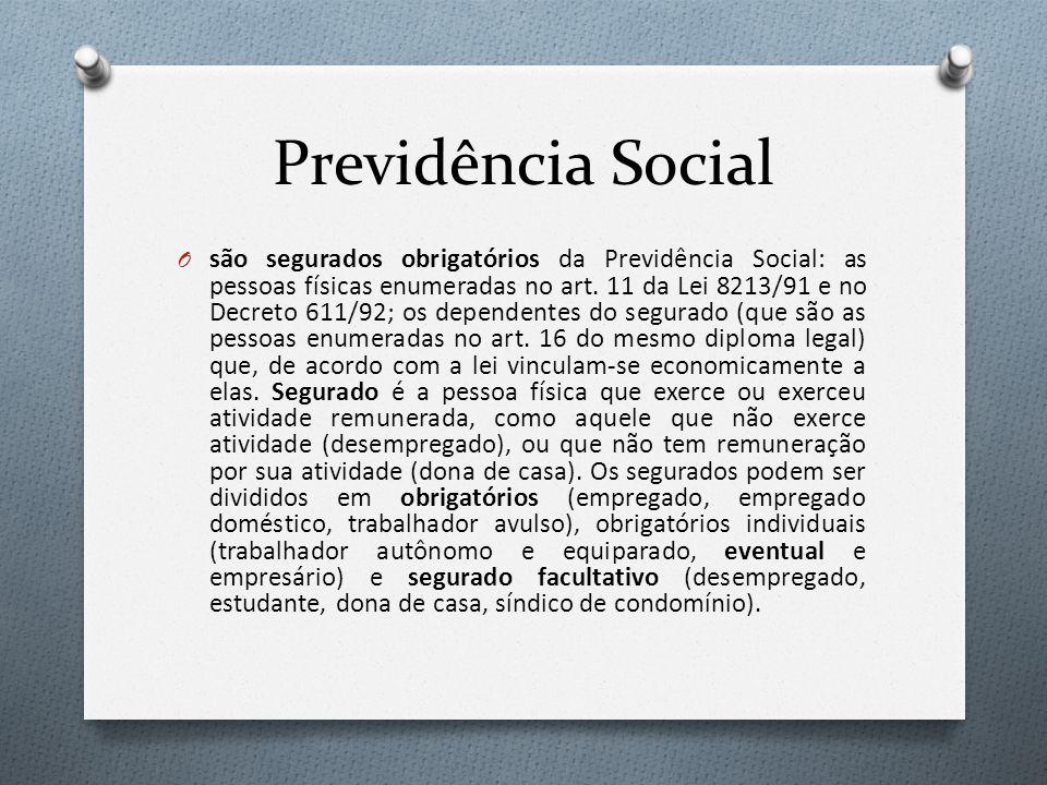 Previdência Social O são segurados obrigatórios da Previdência Social: as pessoas físicas enumeradas no art. 11 da Lei 8213/91 e no Decreto 611/92; os