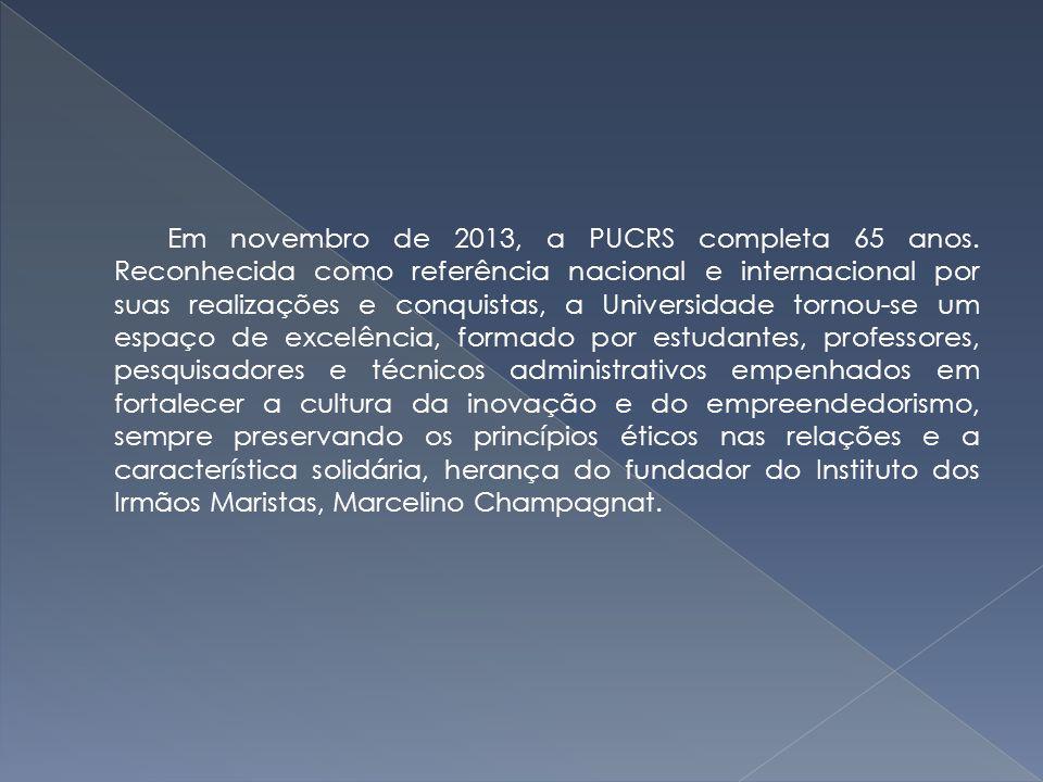 Em novembro de 2013, a PUCRS completa 65 anos. Reconhecida como referência nacional e internacional por suas realizações e conquistas, a Universidade