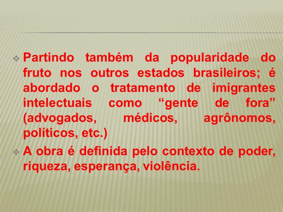 """ Partindo também da popularidade do fruto nos outros estados brasileiros; é abordado o tratamento de imigrantes intelectuais como """"gente de fora"""" (ad"""