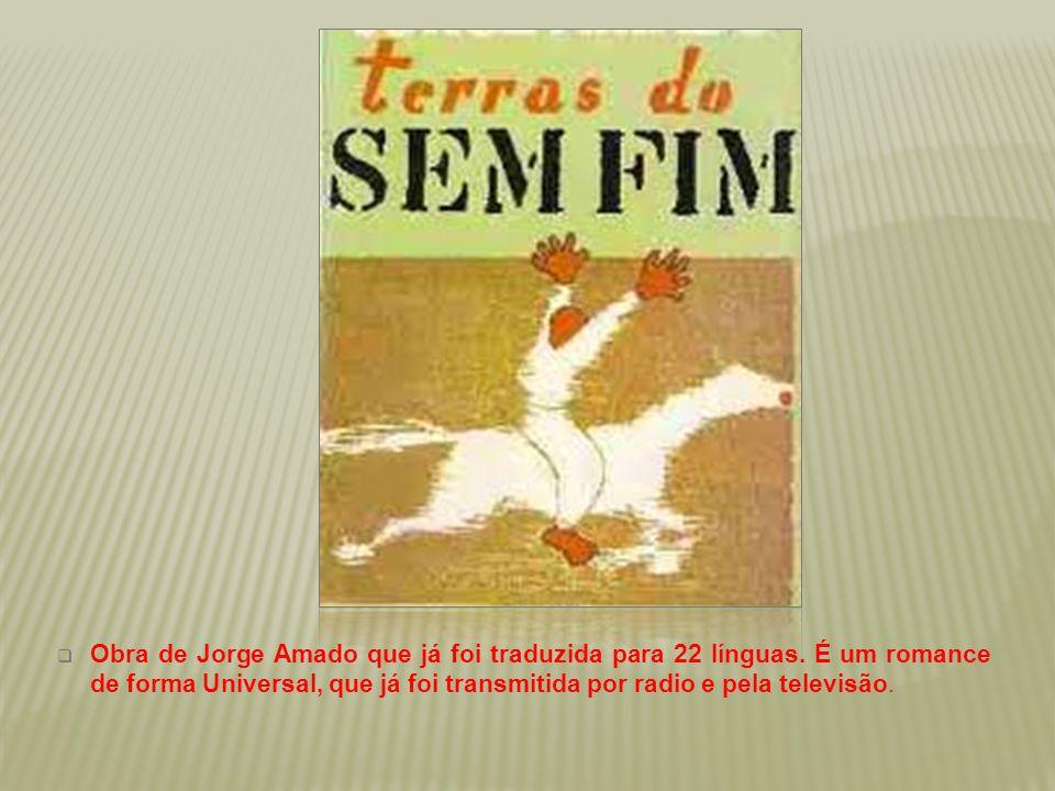  Obra de Jorge Amado que já foi traduzida para 22 línguas. É um romance de forma Universal, que já foi transmitida por radio e pela televisão.