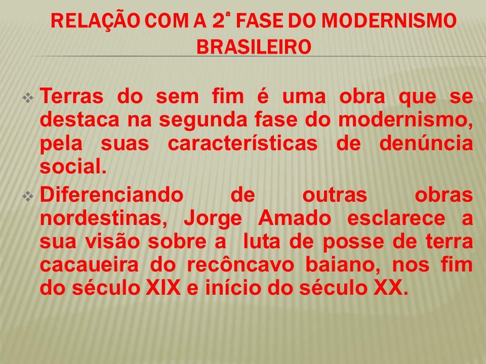RELAÇÃO COM A 2 ª FASE DO MODERNISMO BRASILEIRO  Terras do sem fim é uma obra que se destaca na segunda fase do modernismo, pela suas características