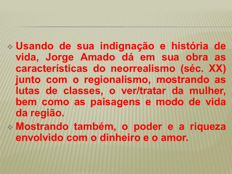  Usando de sua indignação e história de vida, Jorge Amado dá em sua obra as características do neorrealismo (séc. XX) junto com o regionalismo, mostr