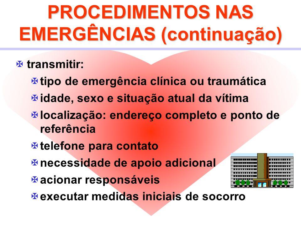 PROCEDIMENTOS NAS EMERGÊNCIAS (continuação)  transmitir:  tipo de emergência clínica ou traumática  idade, sexo e situação atual da vítima  locali