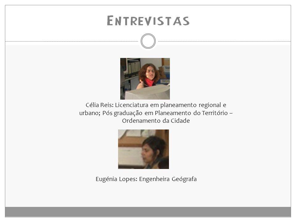 Célia Reis: Licenciatura em planeamento regional e urbano; Pós graduação em Planeamento do Território – Ordenamento da Cidade Eugénia Lopes: Engenheira Geógrafa