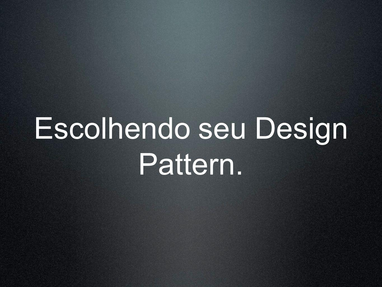 Escolhendo seu Design Pattern.