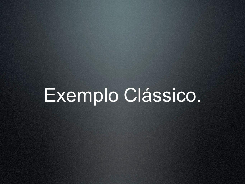 Exemplo Clássico.