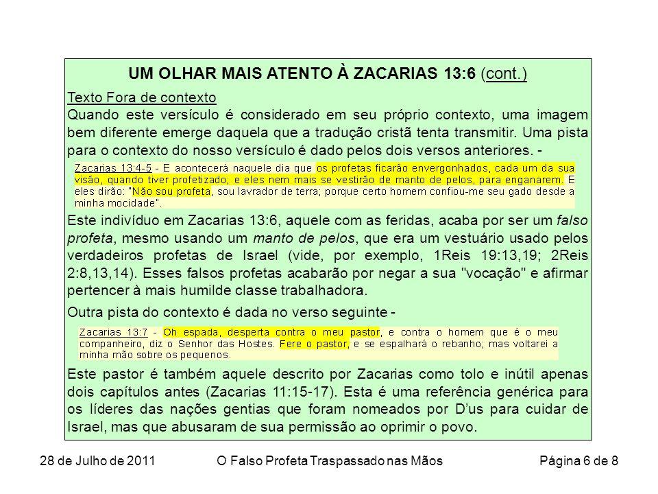 UM OLHAR MAIS ATENTO À ZACARIAS 13:6 (cont.) Texto Fora de contexto Quando este versículo é considerado em seu próprio contexto, uma imagem bem diferente emerge daquela que a tradução cristã tenta transmitir.