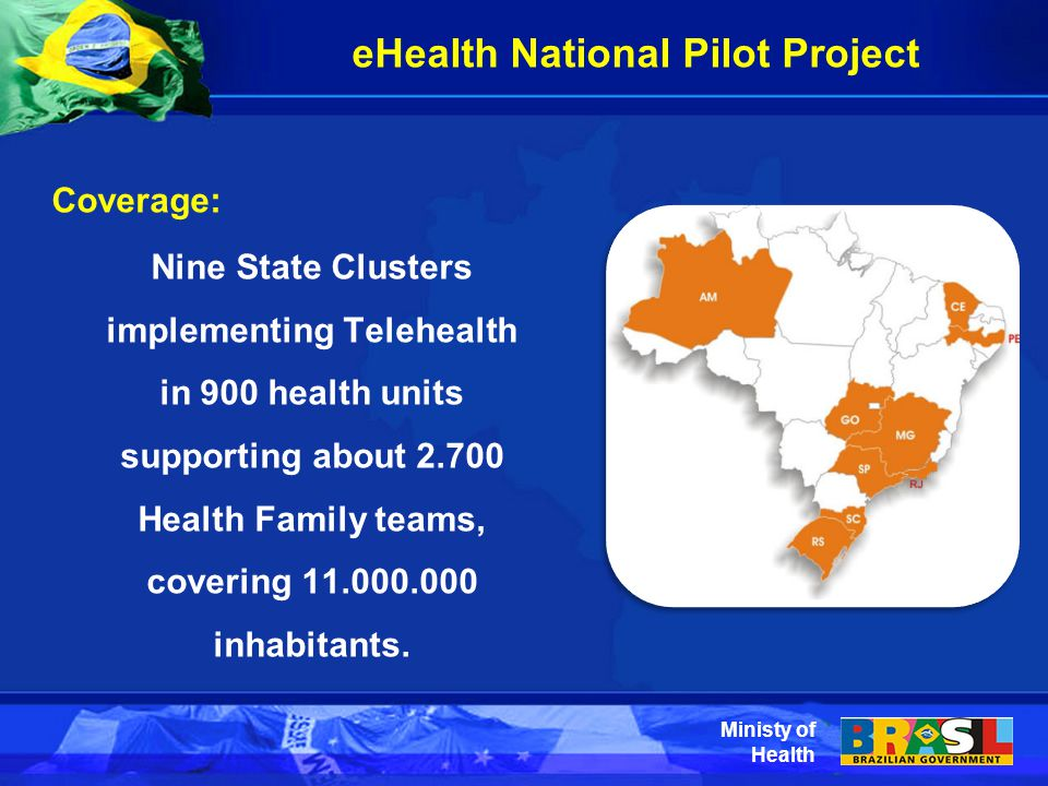 Ministy of Health Coverage: Nine State Clusters implementing Telehealth in 900 health units supporting about 2.700 Health Family teams, covering 11.000.000 inhabitants.
