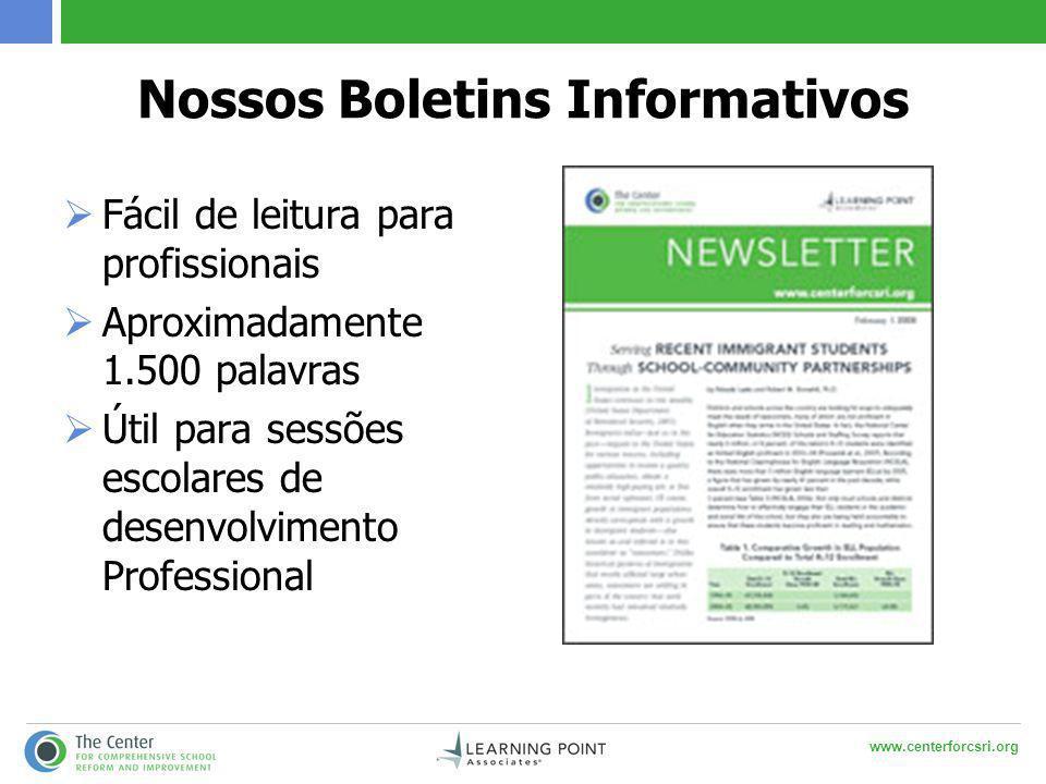 www.centerforcsri.org Nossos Boletins Informativos  Fácil de leitura para profissionais  Aproximadamente 1.500 palavras  Útil para sessões escolare