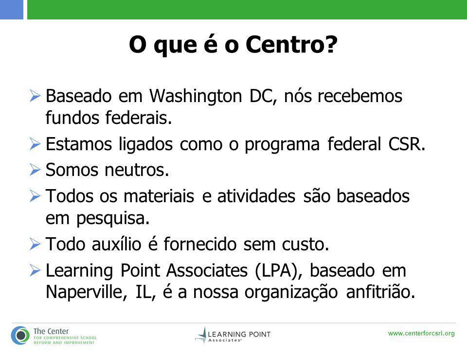 www.centerforcsri.org O que é o Centro?  Baseado em Washington DC, nós recebemos fundos federais.  Estamos ligados como o programa federal CSR.  So