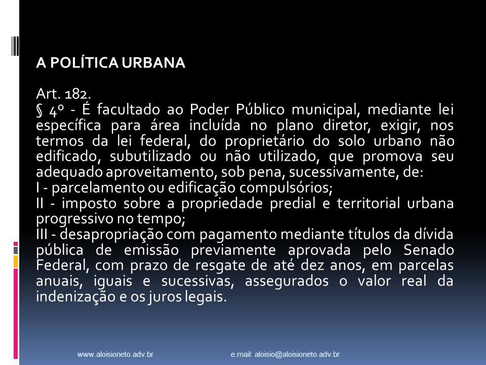 www.aloisioneto.adv.br e.mail: aloisio@aloisioneto.adv.br A POLÍTICA URBANA Art.