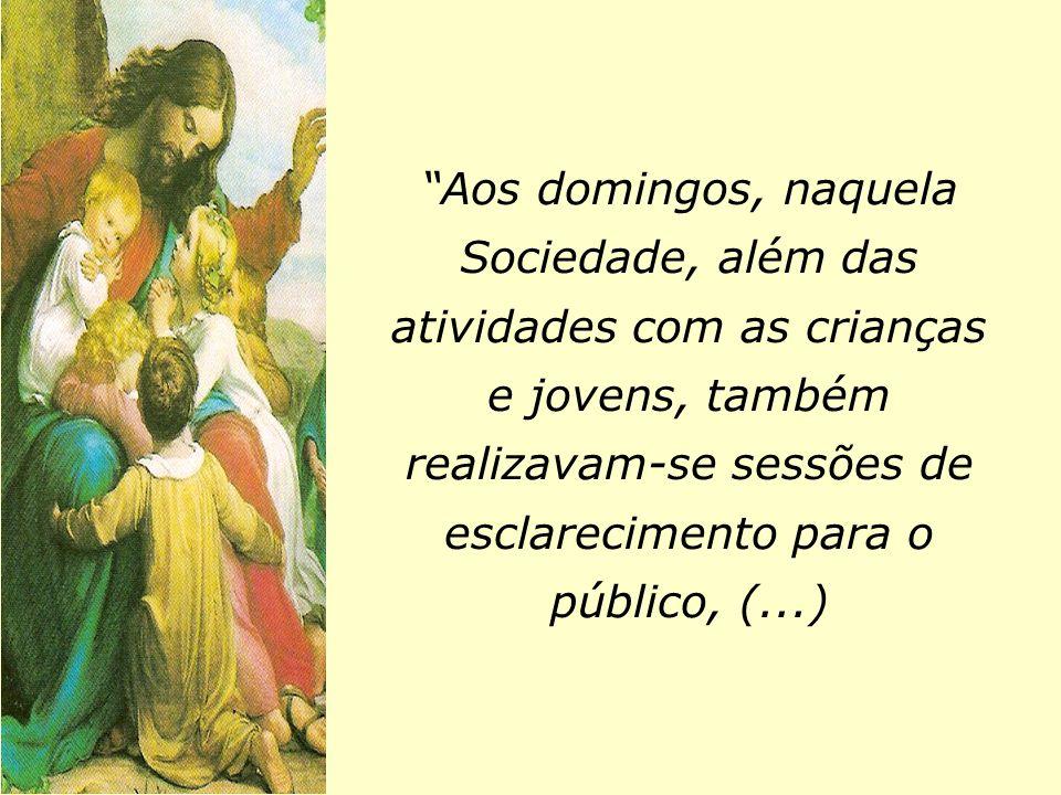 """""""Aos domingos, naquela Sociedade, além das atividades com as crianças e jovens, também realizavam-se sessões de esclarecimento para o público, (...)"""