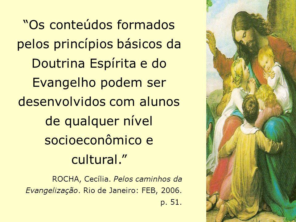 """""""Os conteúdos formados pelos princípios básicos da Doutrina Espírita e do Evangelho podem ser desenvolvidos com alunos de qualquer nível socioeconômic"""