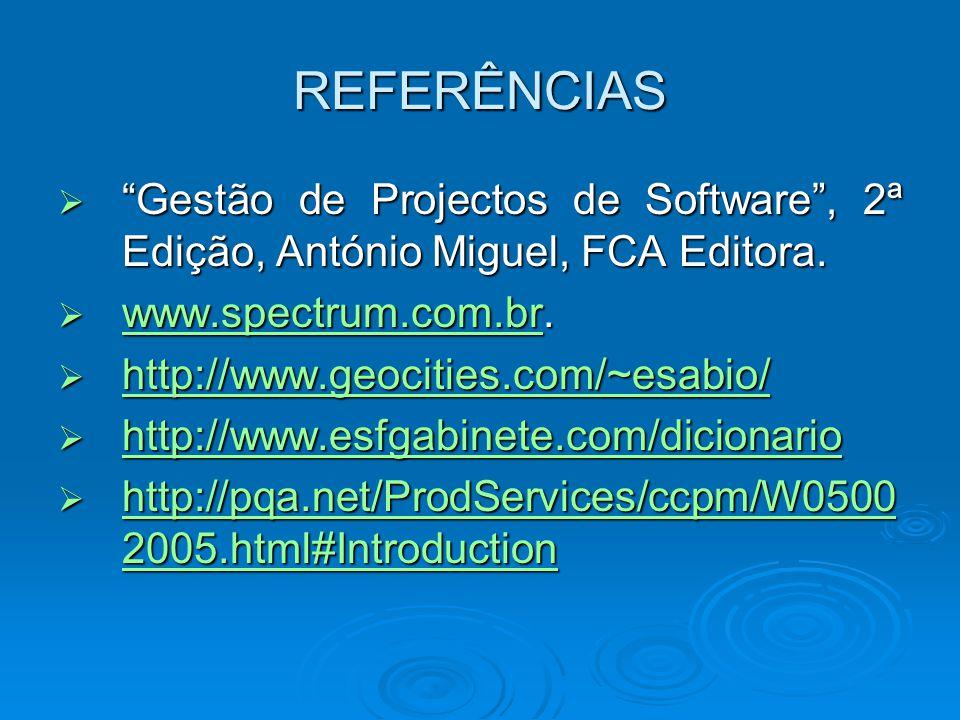"""REFERÊNCIAS  """"Gestão de Projectos de Software"""", 2ª Edição, António Miguel, FCA Editora.  www.spectrum.com.br. www.spectrum.com.br  http://www.geoci"""