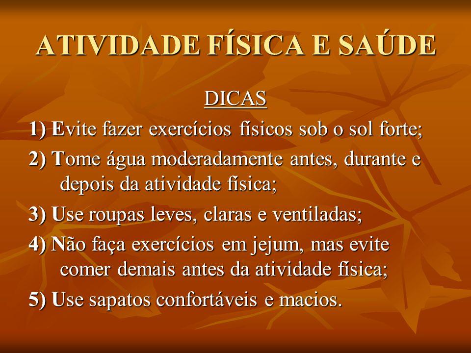 ATIVIDADE FÍSICA E SAÚDE DICAS 1) Evite fazer exercícios físicos sob o sol forte; 2) Tome água moderadamente antes, durante e depois da atividade físi