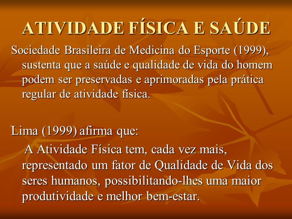 ATIVIDADE FÍSICA E SAÚDE Sociedade Brasileira de Medicina do Esporte (1999), sustenta que a saúde e qualidade de vida do homem podem ser preservadas e